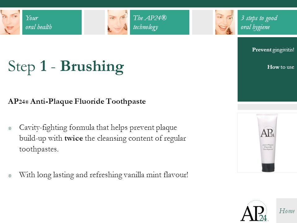 Step 1 - Brushing AP24® Anti-Plaque Fluoride Toothpaste