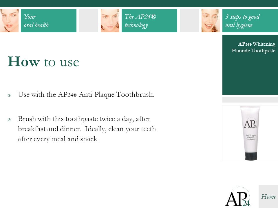 How to use Use with the AP24® Anti-Plaque Toothbrush.