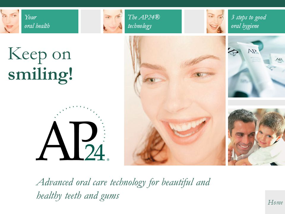 Keep on smiling! Advanced oral care technology for beautiful and healthy teeth and gums