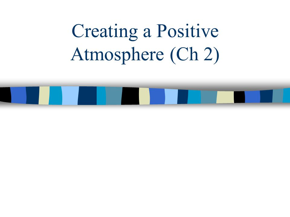 Creating a Positive Atmosphere (Ch 2)