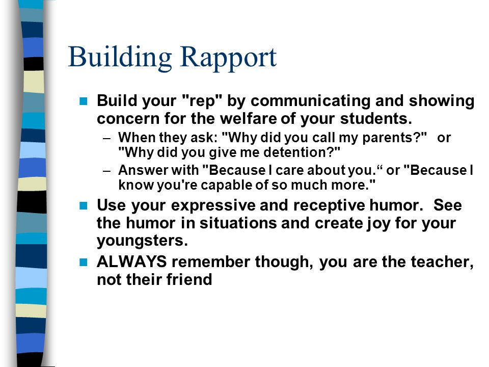 Building Rapport Build your rep by communicating and showing concern for the welfare of your students.
