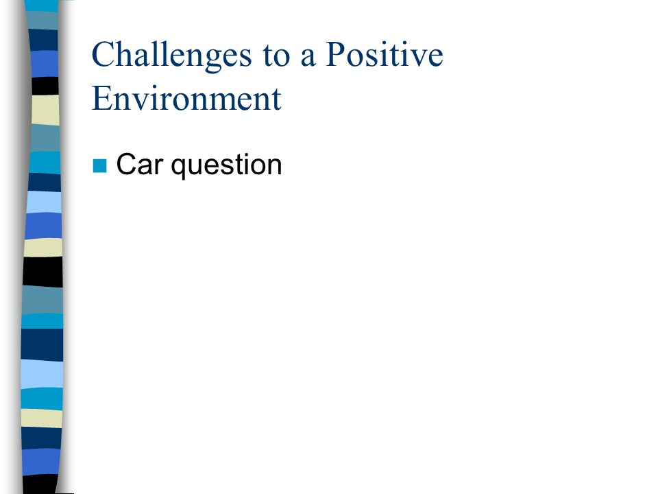 Challenges to a Positive Environment
