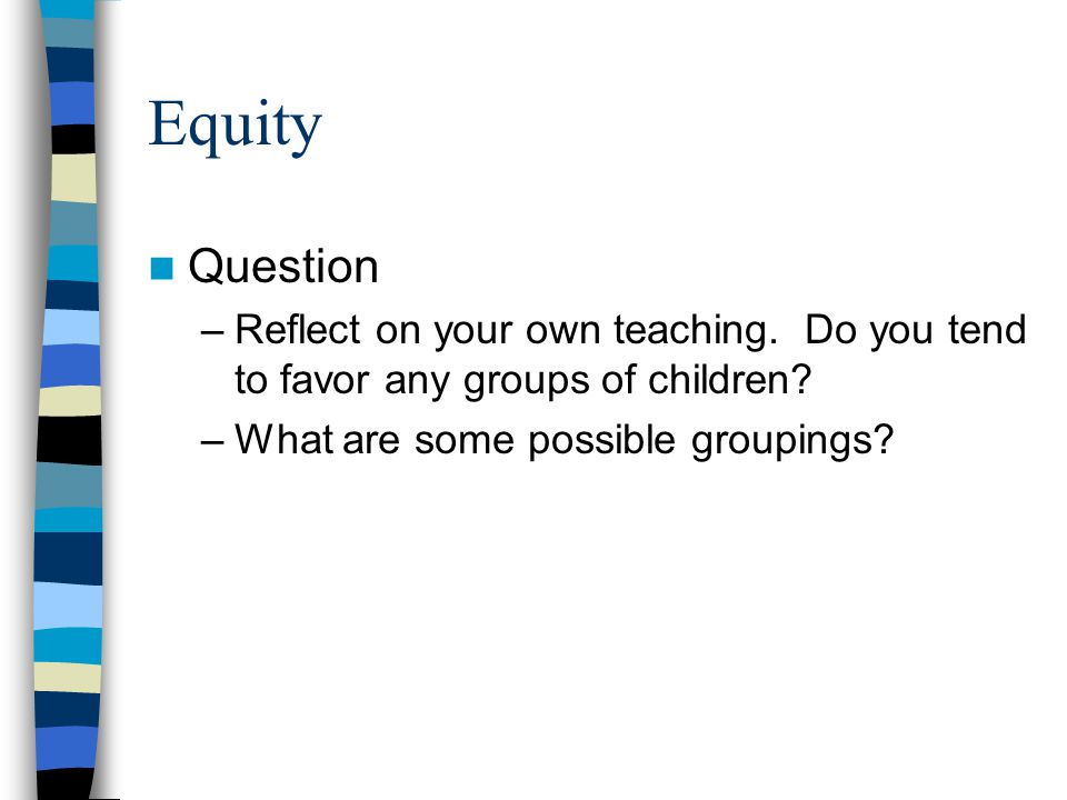 Equity Question. Reflect on your own teaching. Do you tend to favor any groups of children.