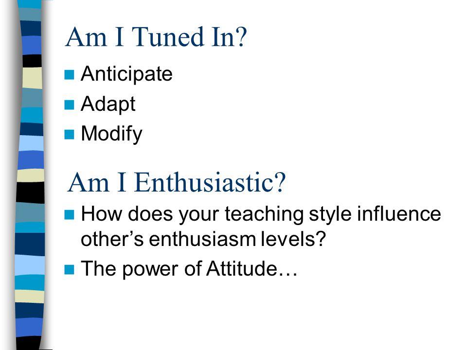 Am I Tuned In Am I Enthusiastic Anticipate Adapt Modify