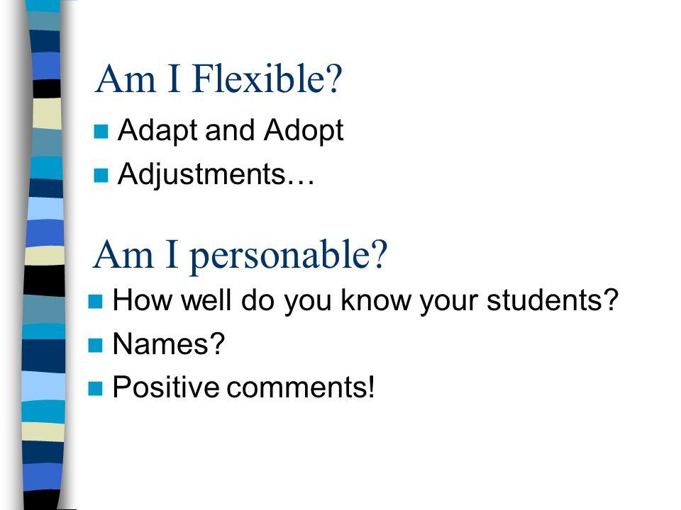 Am I Flexible Am I personable Adapt and Adopt Adjustments…