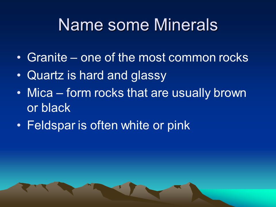 Name some Minerals Granite – one of the most common rocks