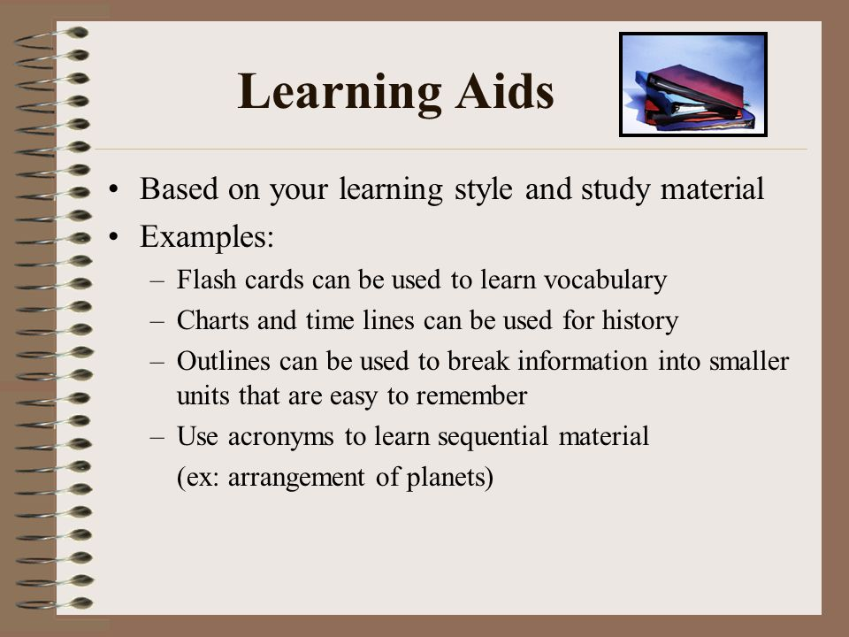 Learning Aids Based on your learning style and study material