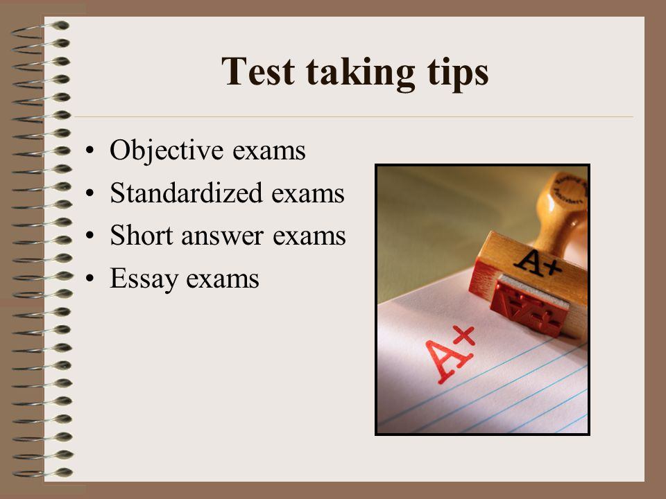 Test taking tips Objective exams Standardized exams Short answer exams