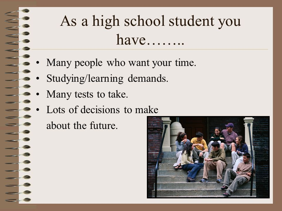 As a high school student you have……..