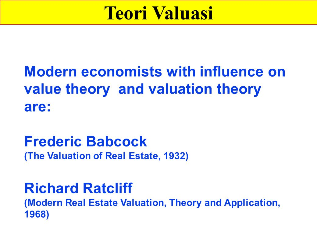 Teori Valuasi Modern economists with influence on value theory and valuation theory are: Frederic Babcock.