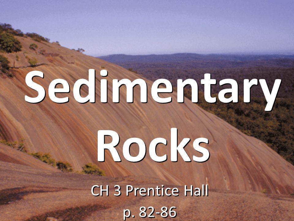 Sedimentary Rocks CH 3 Prentice Hall p. 82-86
