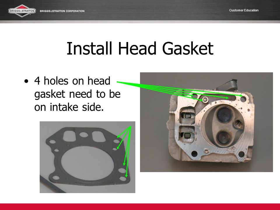 Install Head Gasket 4 holes on head gasket need to be on intake side.