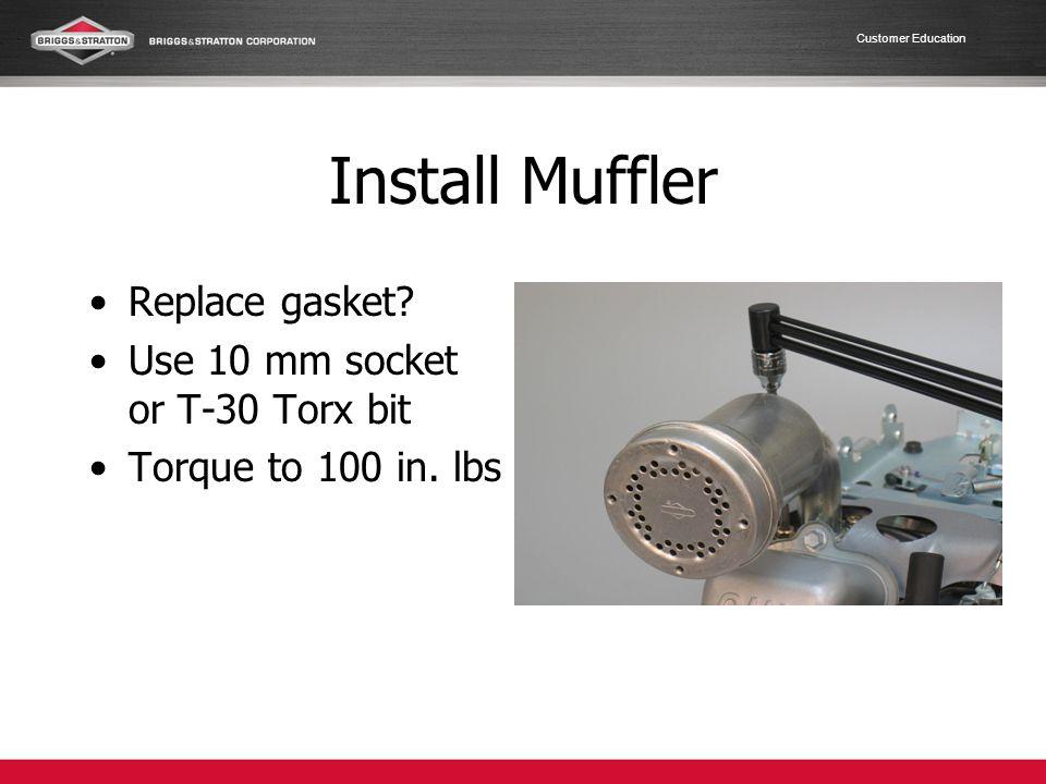 Install Muffler Replace gasket Use 10 mm socket or T-30 Torx bit