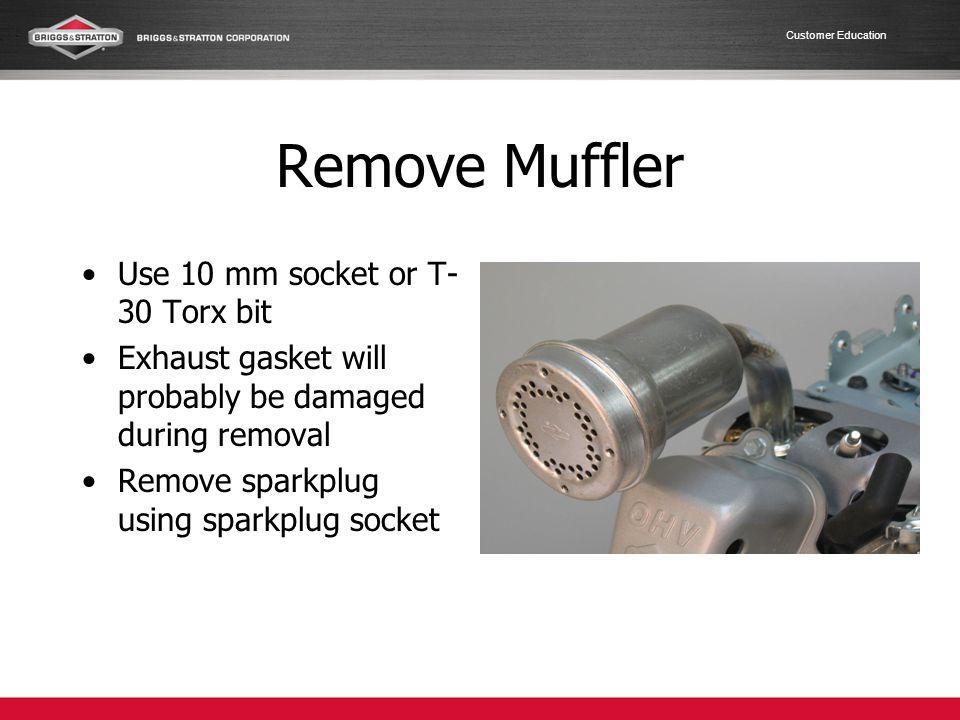 Remove Muffler Use 10 mm socket or T-30 Torx bit