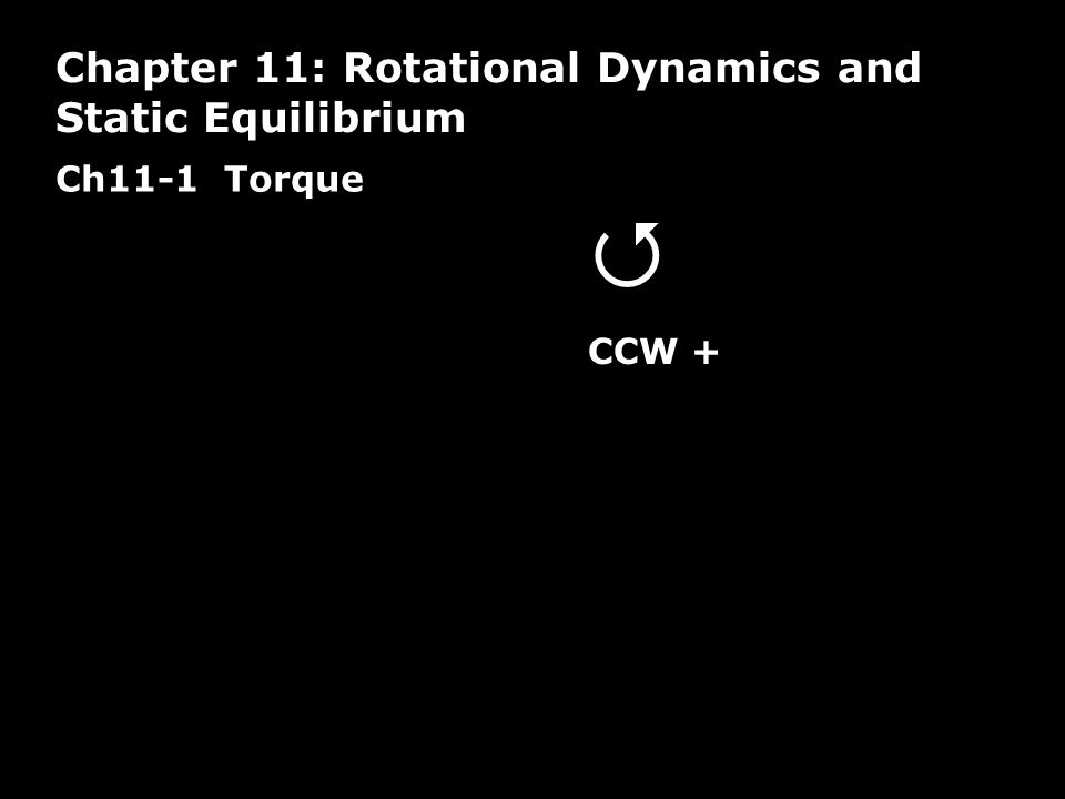  Chapter 11: Rotational Dynamics and Static Equilibrium Ch11-1 Torque