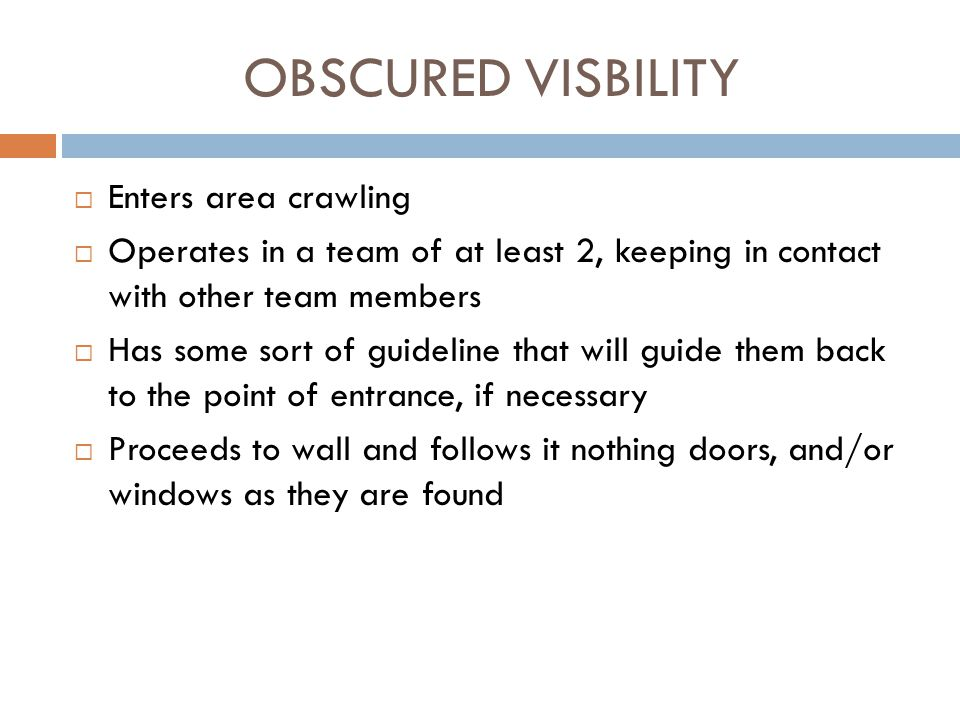 OBSCURED VISBILITY Enters area crawling