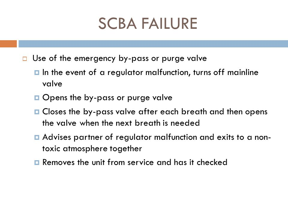 SCBA FAILURE Use of the emergency by-pass or purge valve