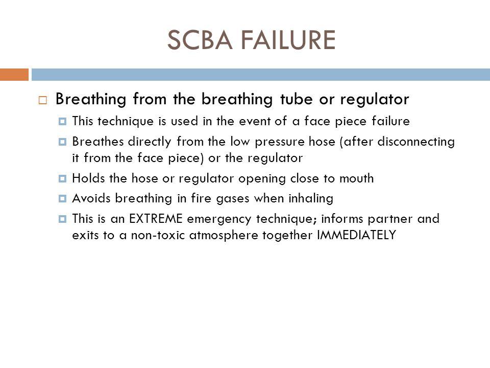 SCBA FAILURE Breathing from the breathing tube or regulator
