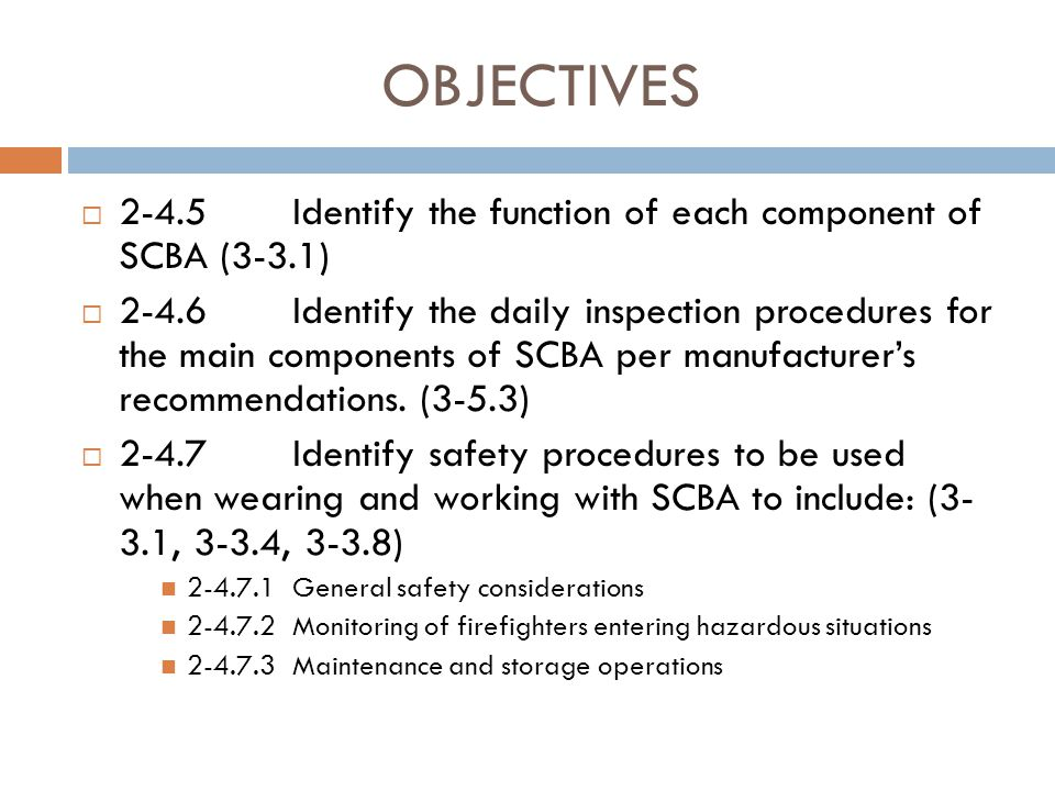OBJECTIVES 2-4.5 Identify the function of each component of SCBA (3-3.1)