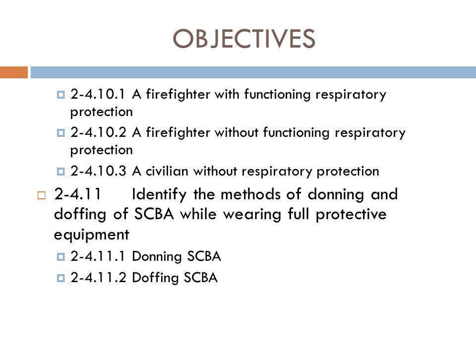 OBJECTIVES 2-4.10.1 A firefighter with functioning respiratory protection. 2-4.10.2 A firefighter without functioning respiratory protection.