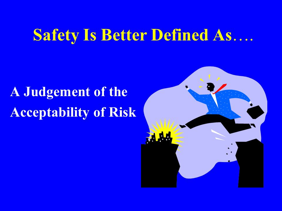 Safety Is Better Defined As….