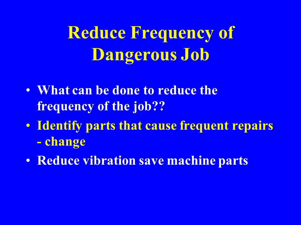 Reduce Frequency of Dangerous Job