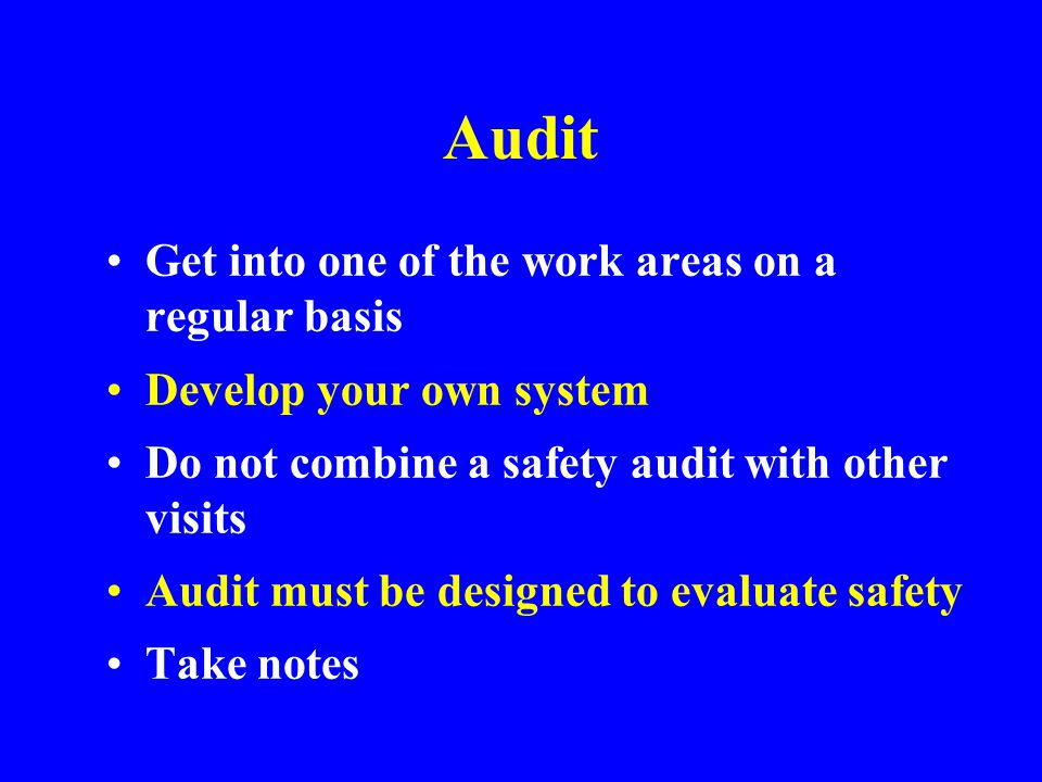 Audit Get into one of the work areas on a regular basis