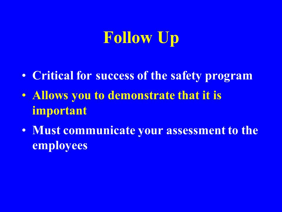 Follow Up Critical for success of the safety program