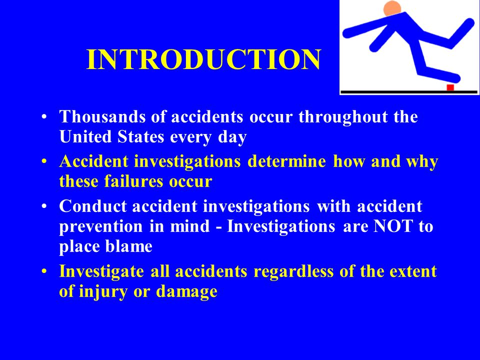 INTRODUCTION Thousands of accidents occur throughout the United States every day. Accident investigations determine how and why these failures occur.