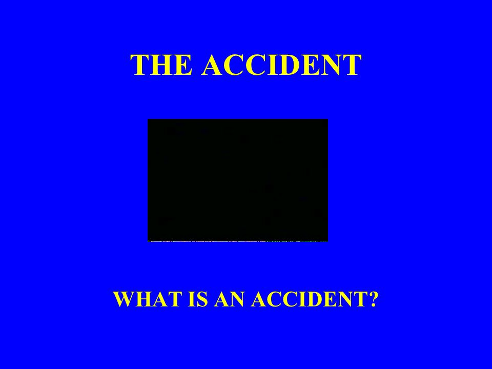 THE ACCIDENT WHAT IS AN ACCIDENT