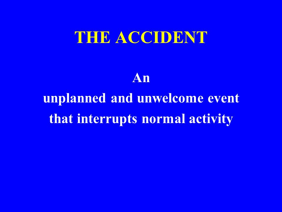 unplanned and unwelcome event that interrupts normal activity