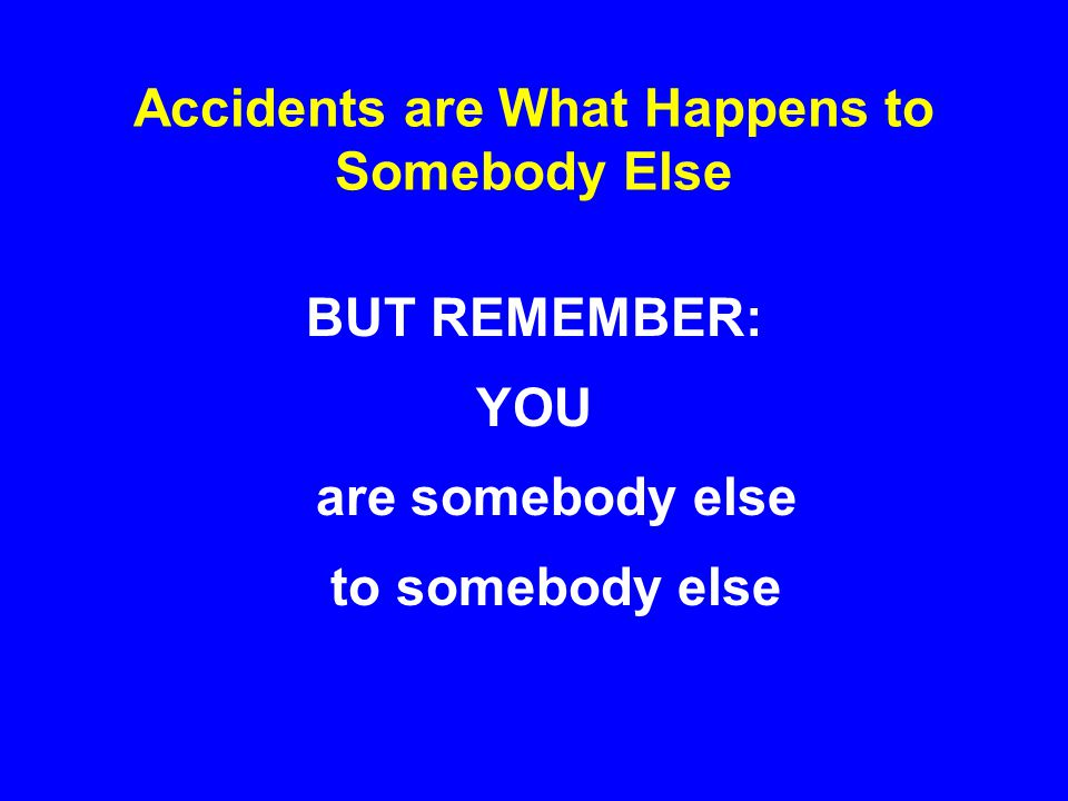 Accidents are What Happens to Somebody Else