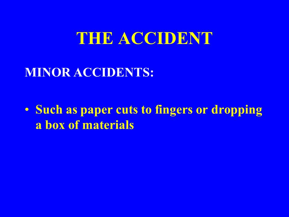 THE ACCIDENT MINOR ACCIDENTS: