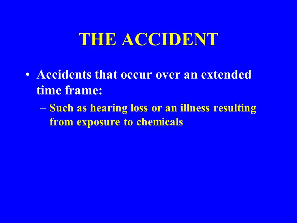 THE ACCIDENT Accidents that occur over an extended time frame:
