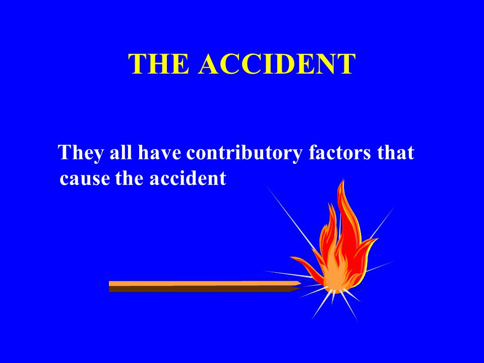 THE ACCIDENT They all have contributory factors that cause the accident