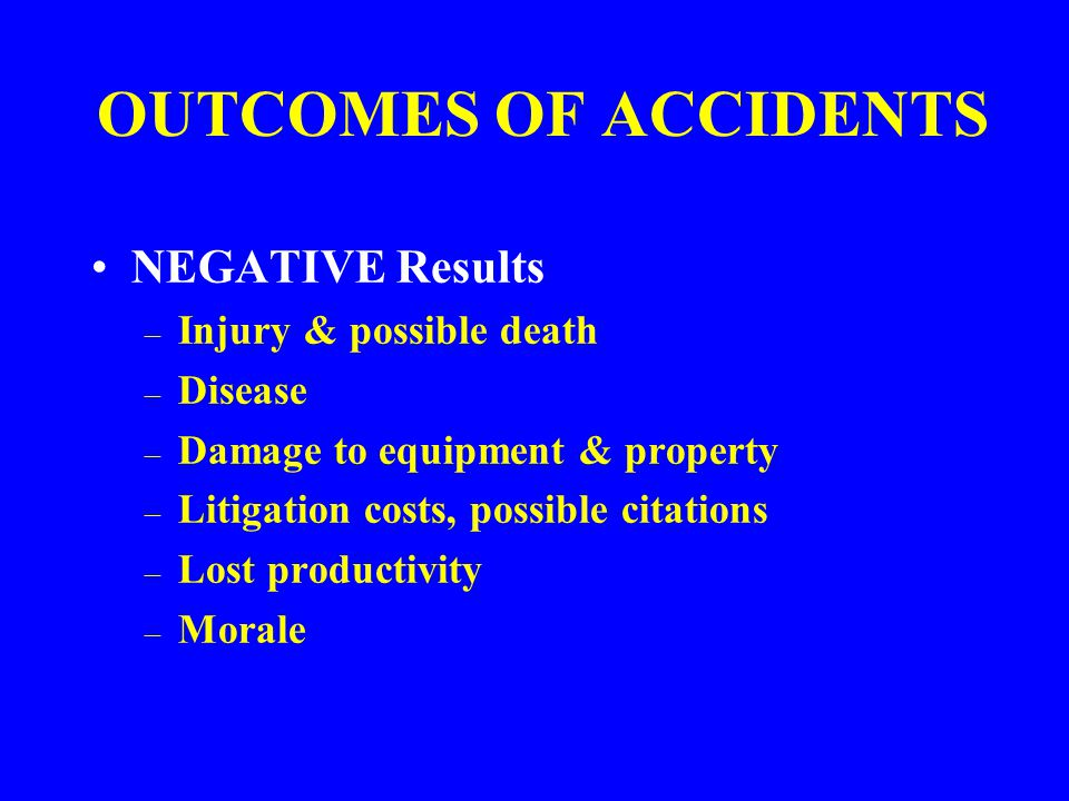 OUTCOMES OF ACCIDENTS NEGATIVE Results Injury & possible death Disease