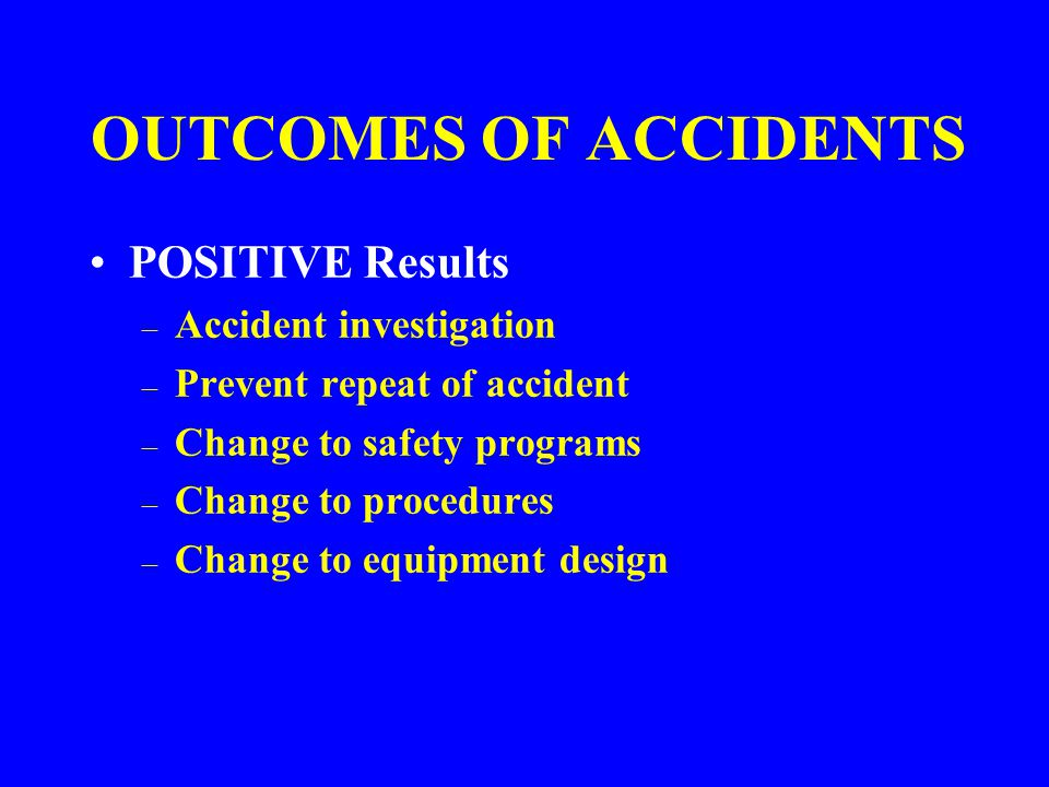 OUTCOMES OF ACCIDENTS POSITIVE Results Accident investigation