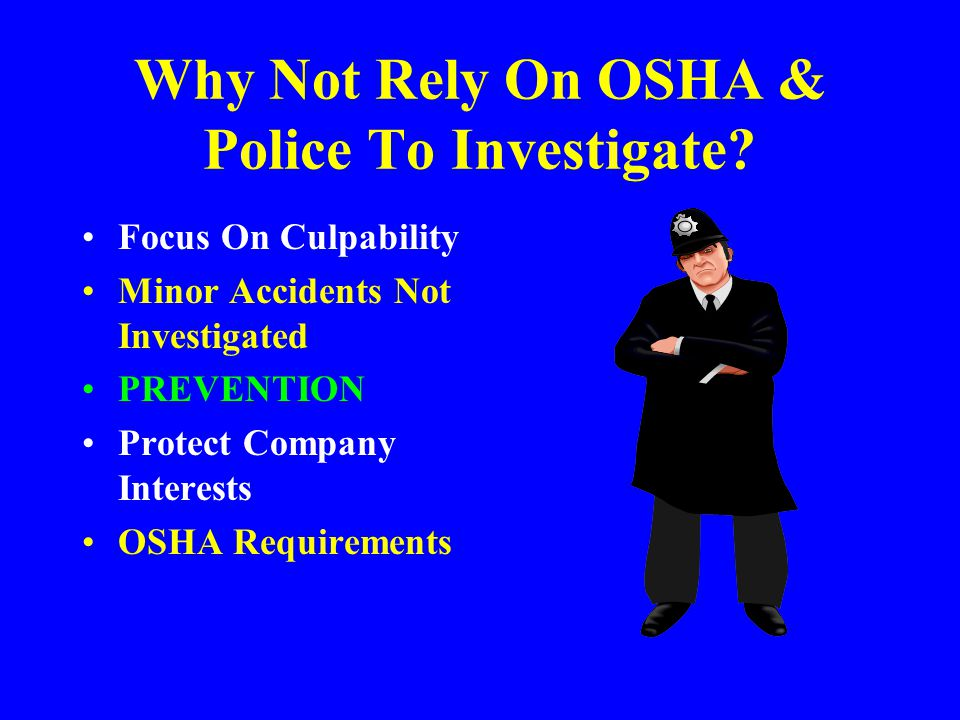 Why Not Rely On OSHA & Police To Investigate