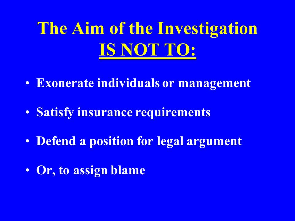 The Aim of the Investigation IS NOT TO: