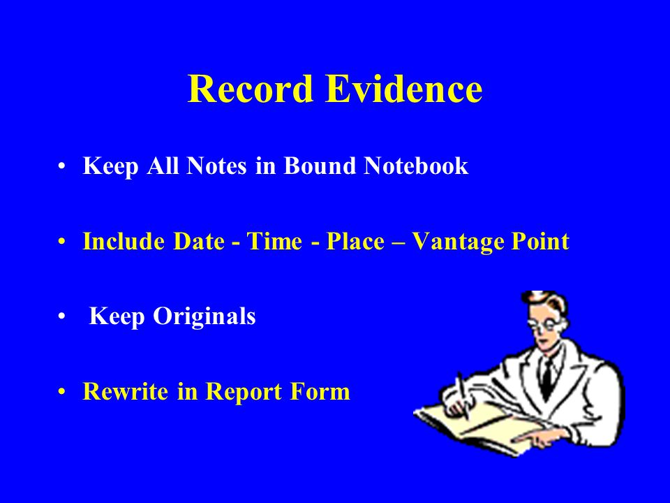 Record Evidence Keep All Notes in Bound Notebook