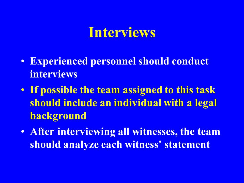 Interviews Experienced personnel should conduct interviews