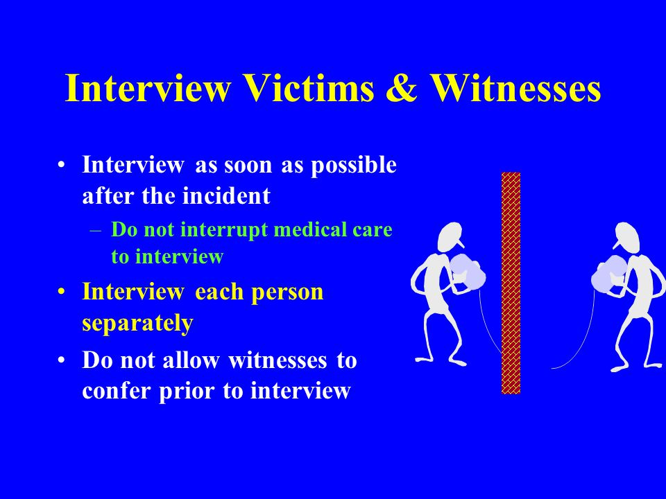 Interview Victims & Witnesses