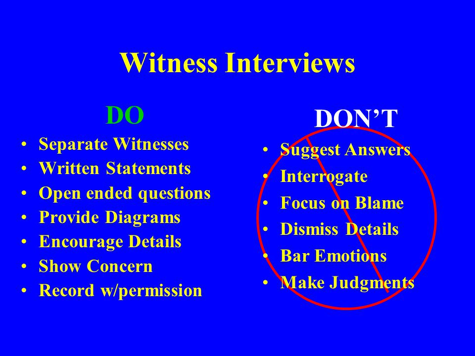 Witness Interviews DO DON'T Separate Witnesses Suggest Answers
