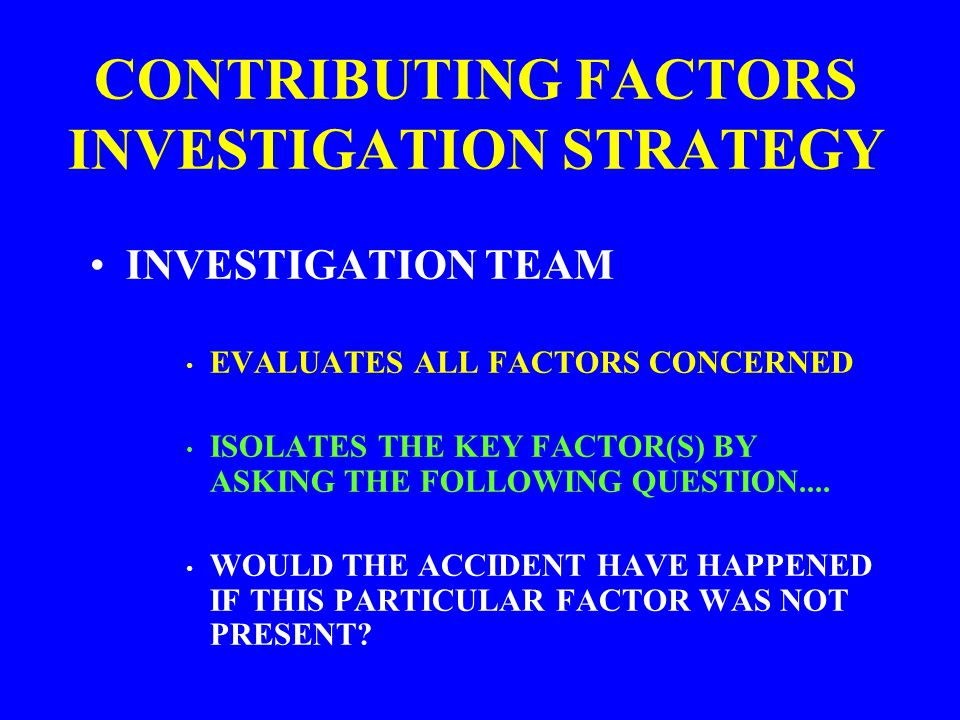 CONTRIBUTING FACTORS INVESTIGATION STRATEGY
