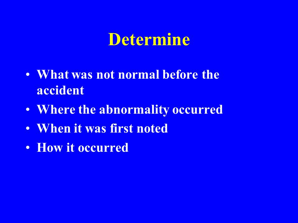 Determine What was not normal before the accident