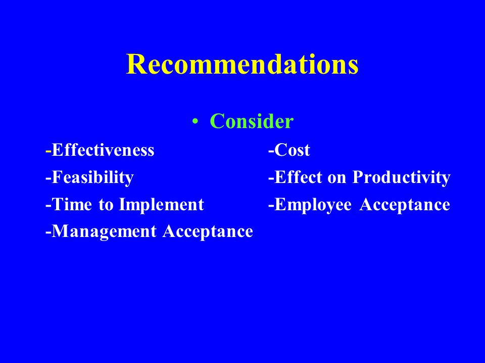 Recommendations Consider -Effectiveness -Cost