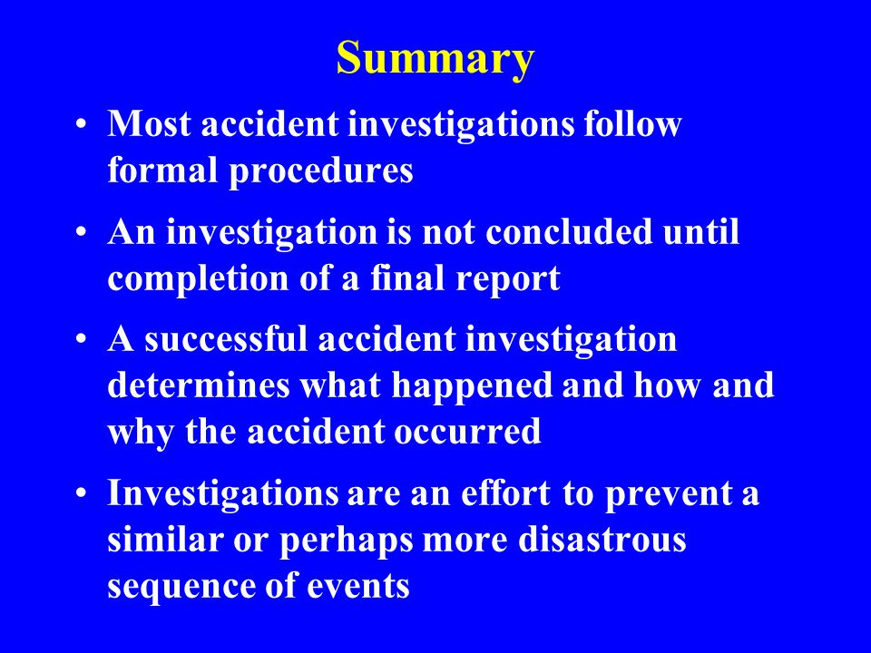 Summary Most accident investigations follow formal procedures