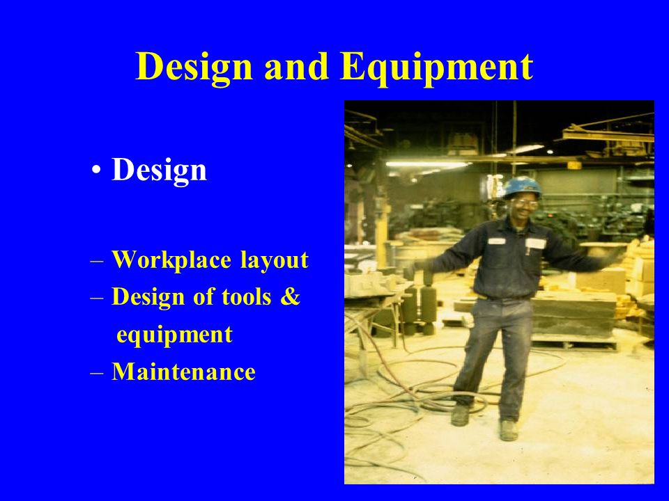 Design and Equipment Design Workplace layout Design of tools &