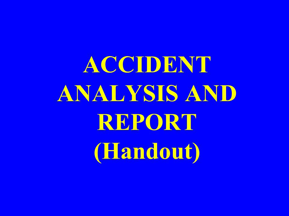 ACCIDENT ANALYSIS AND REPORT (Handout)