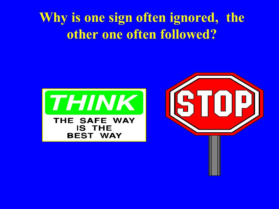 Why is one sign often ignored, the other one often followed